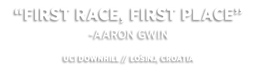 Congratulations Aaron Gwin, First Race First Place, UCI Downhill World Cup, Losinj Croatia